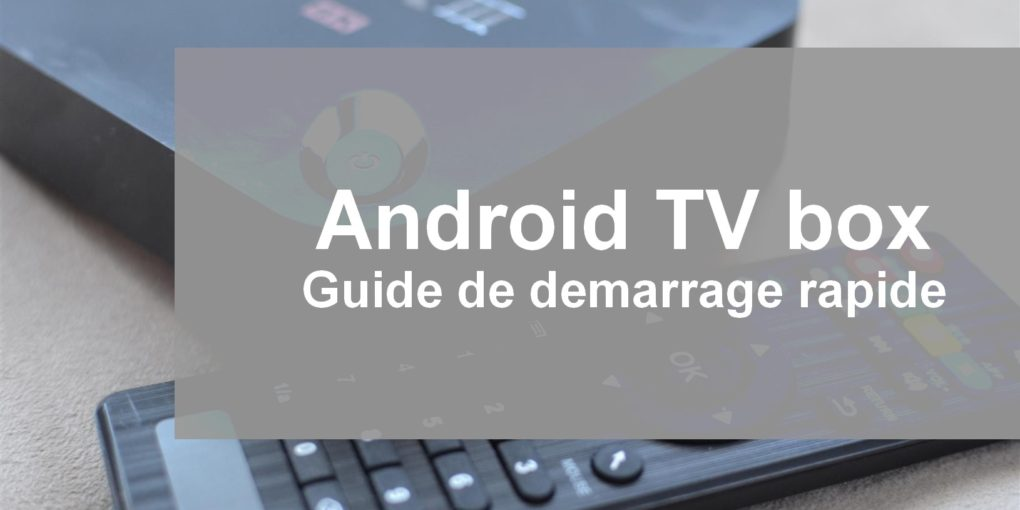 Android Tv Box Guide De Demarrage Rapide Android Tv Box