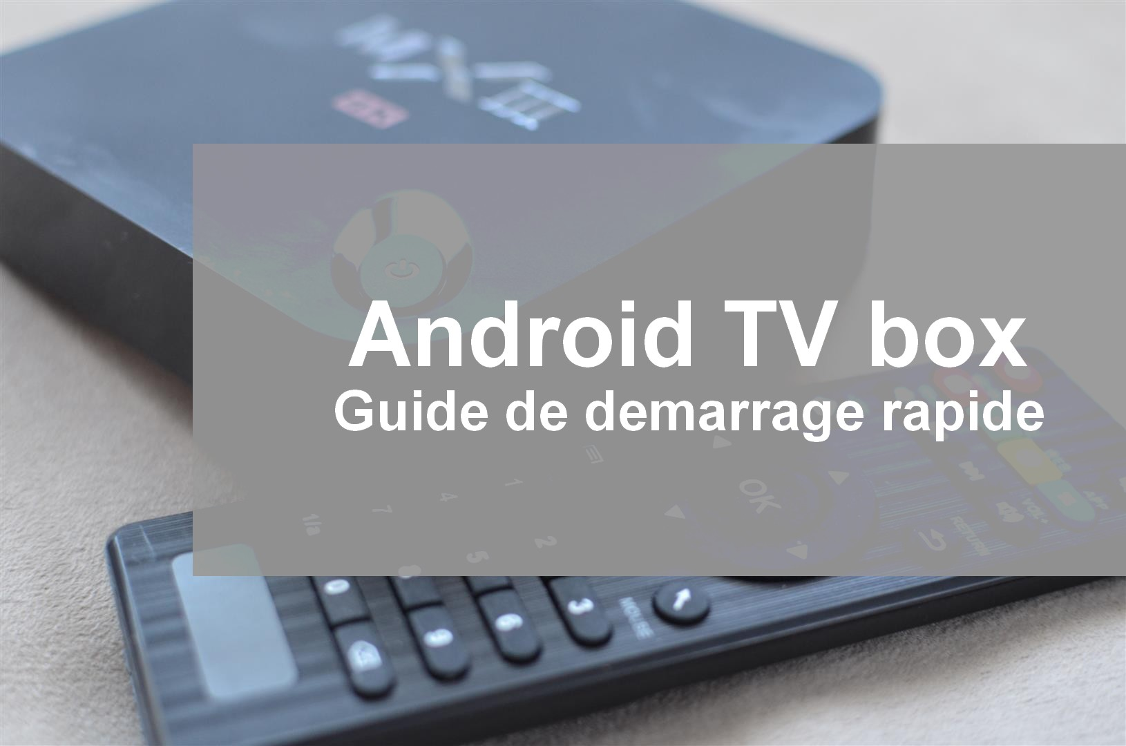 Android TV box : Guide de démarrage rapide - Android TV Box